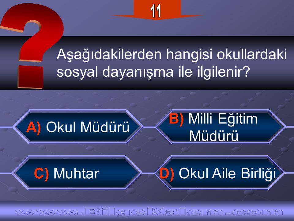 Aşağıdakilerden hangisi okullardaki sosyal dayanışma ile ilgilenir? A) Okul Müdürü B) Milli Eğitim Müdürü D) Okul Aile Birliği C) Muhtar