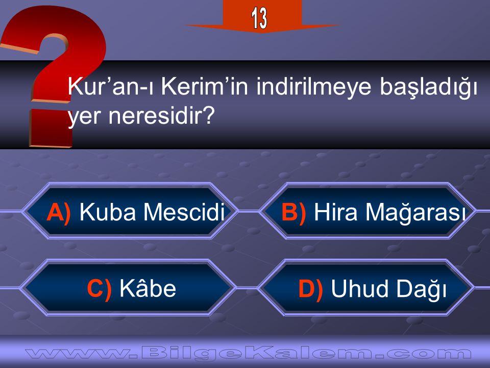 Kur'an-ı Kerim'in indirilmeye başladığı yer neresidir? C) Kâbe A) Kuba Mescidi B) Hira Mağarası D) Uhud Dağı