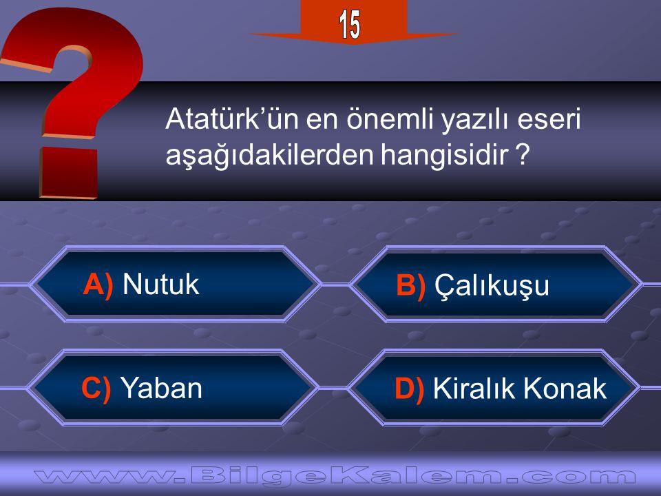 Atatürk'ün en önemli yazılı eseri aşağıdakilerden hangisidir ? B) Çalıkuşu C) Yaban A) Nutuk D) Kiralık Konak