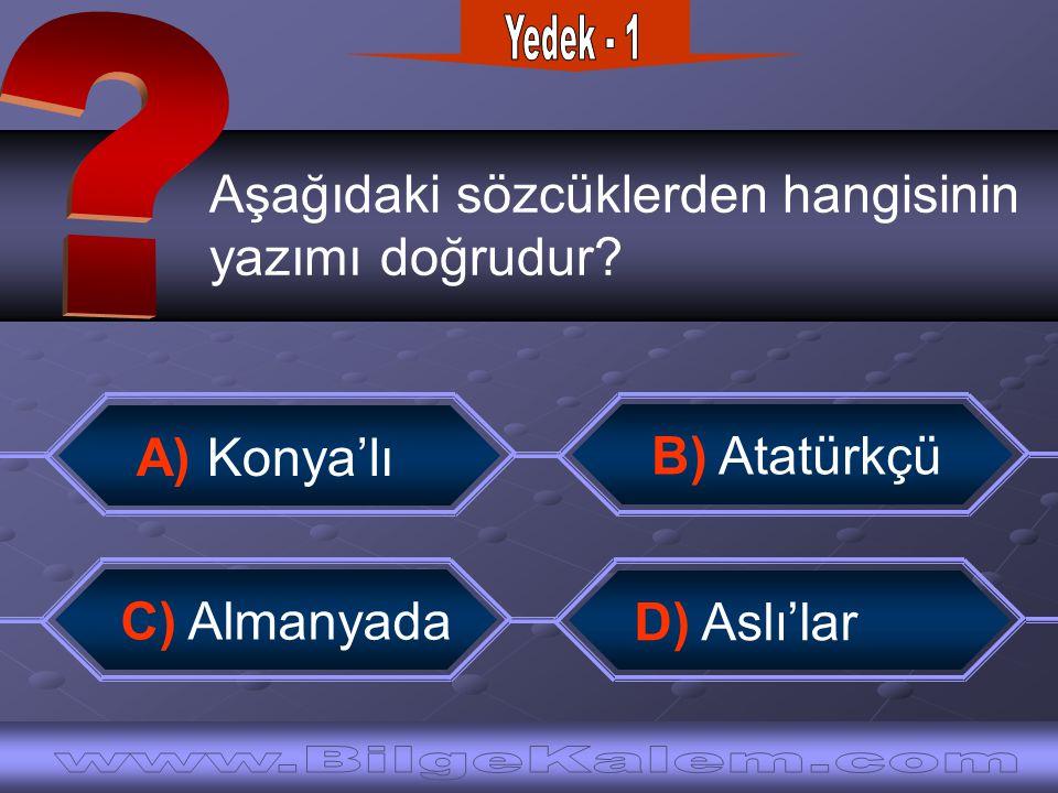 Aşağıdaki sözcüklerden hangisinin yazımı doğrudur? A) Konya'lı C) Almanyada B) Atatürkçü D) Aslı'lar