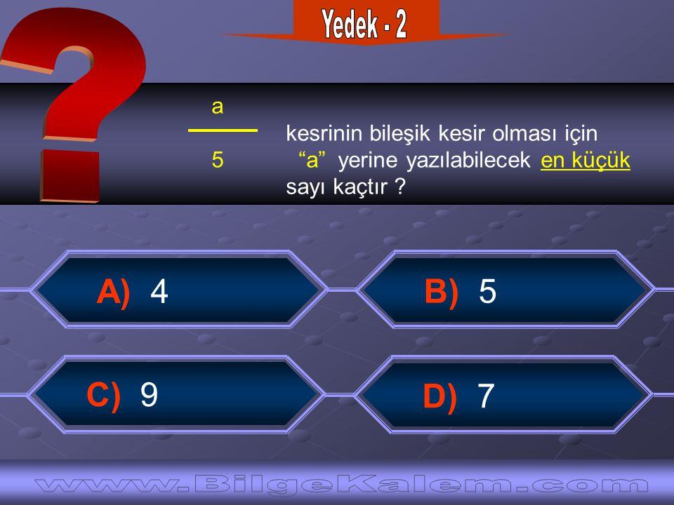 """a kesrinin bileşik kesir olması için 5 """"a"""" yerine yazılabilecek en küçük sayı kaçtır ? A) 4 C) 9 B) 5 D) 7"""