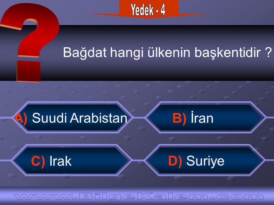 Bağdat hangi ülkenin başkentidir ? A) Suudi Arabistan B) İran C) Irak D) Suriye