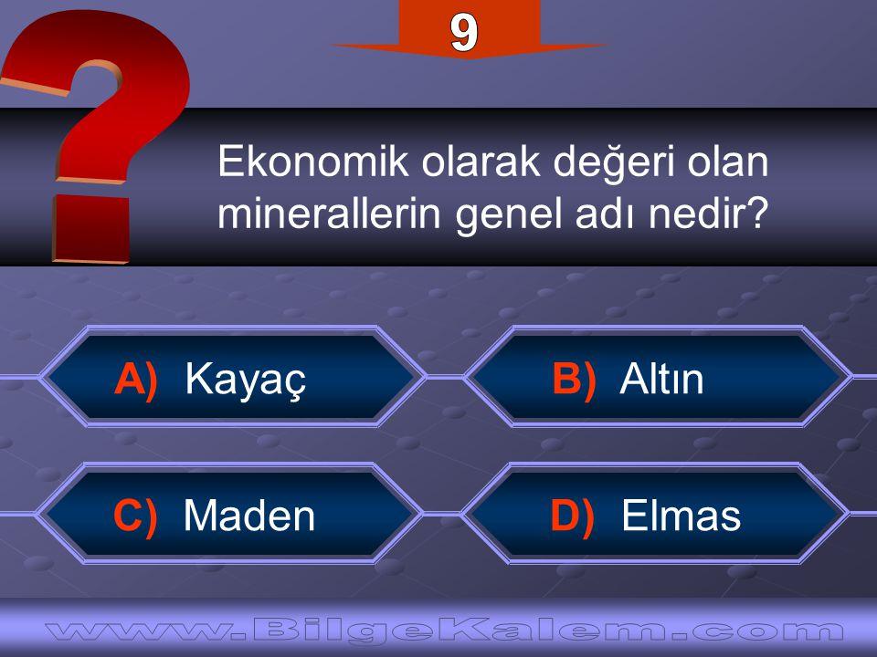 Ekonomik olarak değeri olan minerallerin genel adı nedir? B) Altın A) Kayaç C) Maden D) Elmas