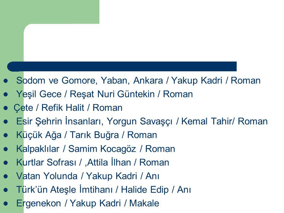 Sodom ve Gomore, Yaban, Ankara / Yakup Kadri / Roman Yeşil Gece / Reşat Nuri Güntekin / Roman Çete / Refik Halit / Roman Esir Şehrin İnsanları, Yorgun