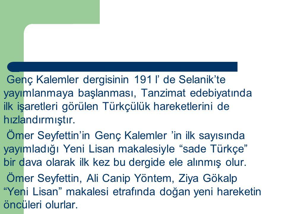 Genç Kalemler dergisinin 191 l' de Selanik'te yayımlanmaya başlanması, Tanzimat edebiyatında ilk işaretleri görülen Türkçülük hareketlerini de hızland
