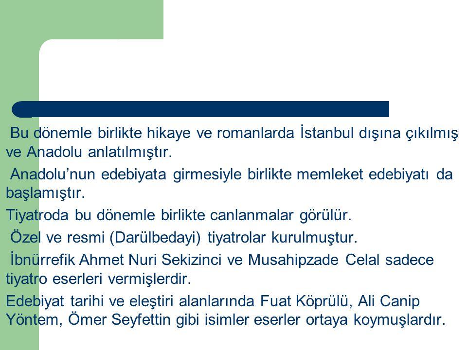 Bu dönemle birlikte hikaye ve romanlarda İstanbul dışına çıkılmış ve Anadolu anlatılmıştır. Anadolu'nun edebiyata girmesiyle birlikte memleket edebiya