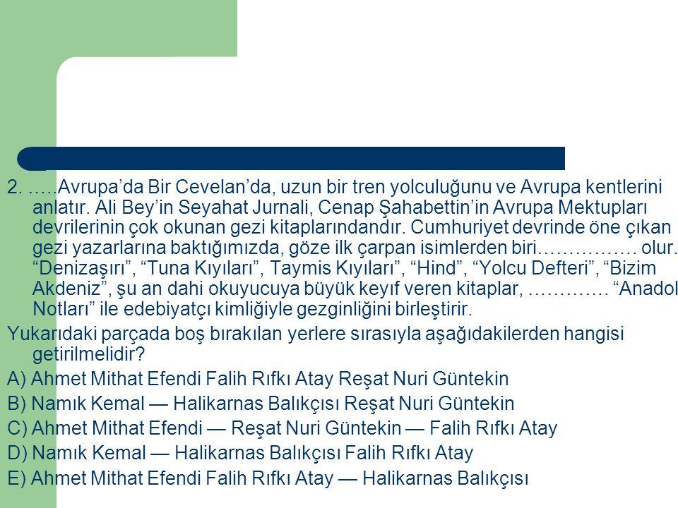 2. …..Avrupa'da Bir Cevelan'da, uzun bir tren yolculuğunu ve Avrupa kentlerini anlatır. Ali Bey'in Seyahat Jurnali, Cenap Şahabettin'in Avrupa Mektupl