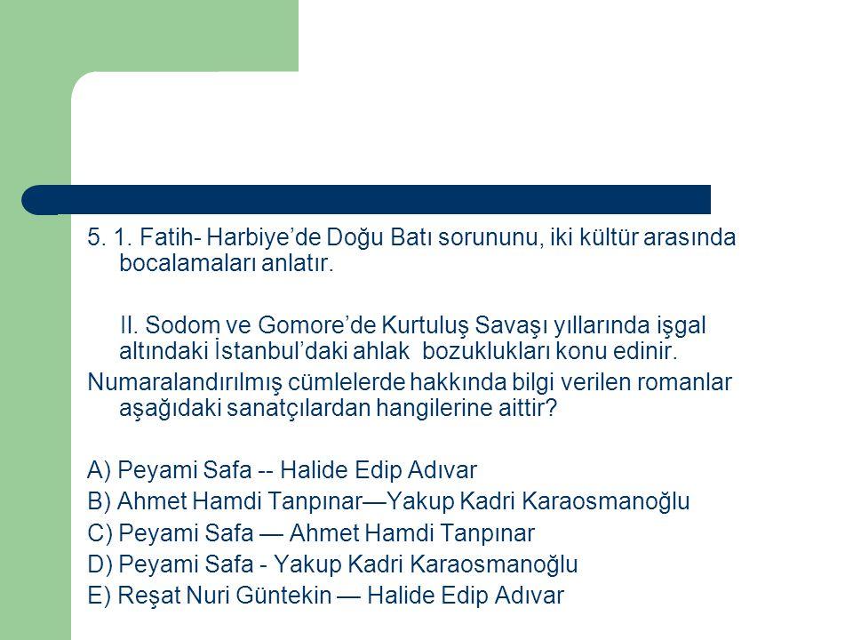 5. 1. Fatih- Harbiye'de Doğu Batı sorununu, iki kültür arasında bocalamaları anlatır. Il. Sodom ve Gomore'de Kurtuluş Savaşı yıllarında işgal altındak