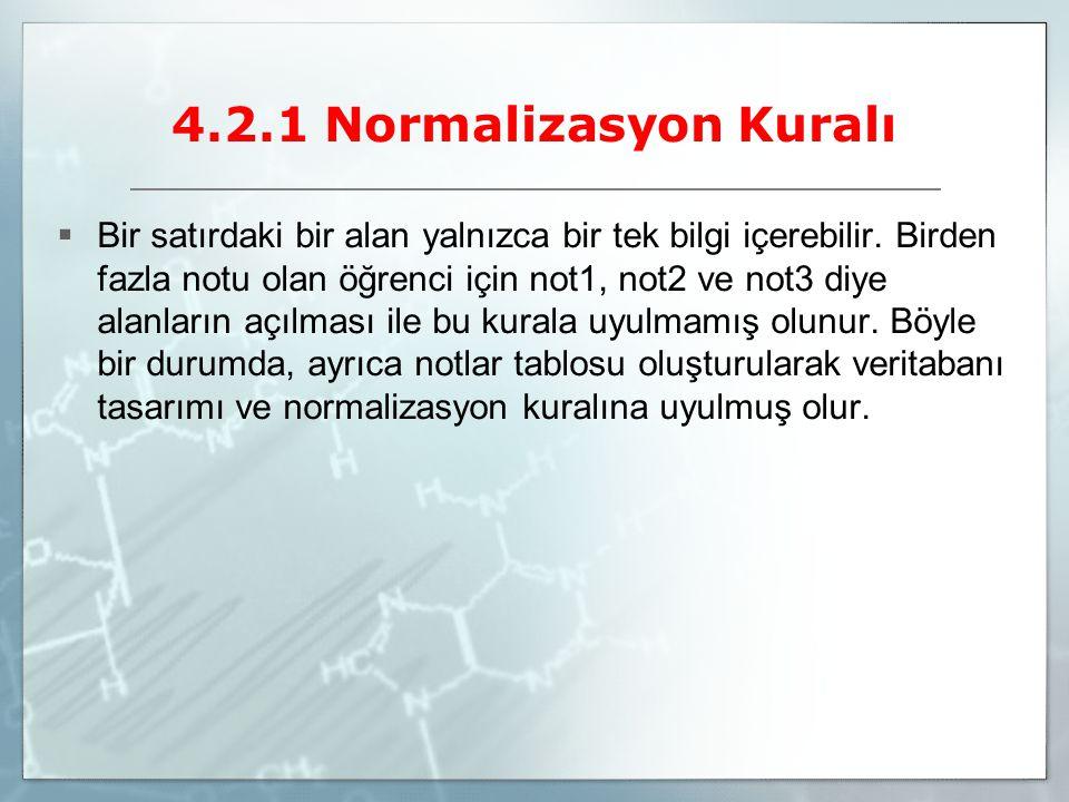 4.2.1 Normalizasyon Kuralı  Bir satırdaki bir alan yalnızca bir tek bilgi içerebilir. Birden fazla notu olan öğrenci için not1, not2 ve not3 diye ala