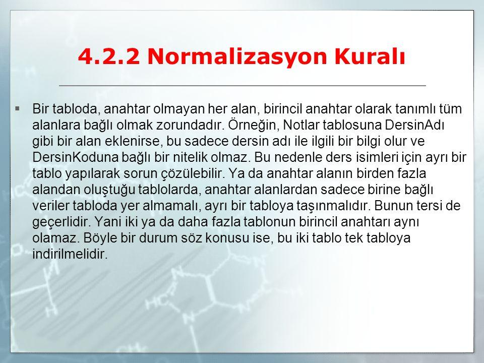 4.2.2 Normalizasyon Kuralı  Bir tabloda, anahtar olmayan her alan, birincil anahtar olarak tanımlı tüm alanlara bağlı olmak zorundadır. Örneğin, Notl