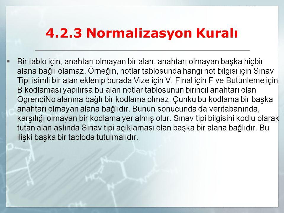 4.2.3 Normalizasyon Kuralı  Bir tablo için, anahtarı olmayan bir alan, anahtarı olmayan başka hiçbir alana bağlı olamaz. Örneğin, notlar tablosunda h