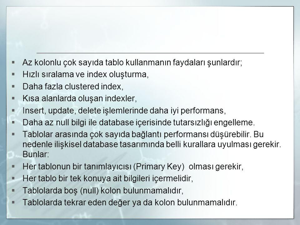  Az kolonlu çok sayıda tablo kullanmanın faydaları şunlardır;  Hızlı sıralama ve index oluşturma,  Daha fazla clustered index,  Kısa alanlarda olu