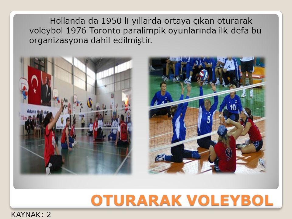 OTURARAK VOLEYBOL Hollanda da 1950 li yıllarda ortaya çıkan oturarak voleybol 1976 Toronto paralimpik oyunlarında ilk defa bu organizasyona dahil edilmiştir.