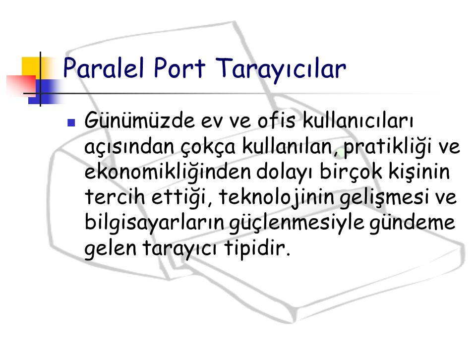 Paralel Port Tarayıcılar Günümüzde ev ve ofis kullanıcıları açısından çokça kullanılan, pratikliği ve ekonomikliğinden dolayı birçok kişinin tercih et