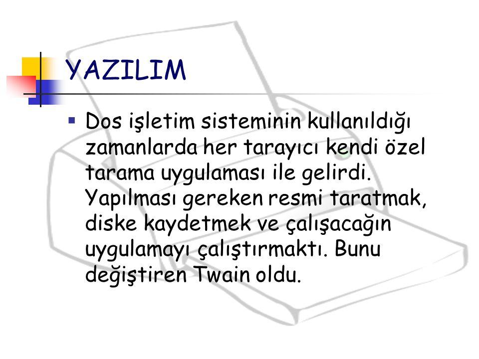 YAZILIM  Dos işletim sisteminin kullanıldığı zamanlarda her tarayıcı kendi özel tarama uygulaması ile gelirdi. Yapılması gereken resmi taratmak, disk