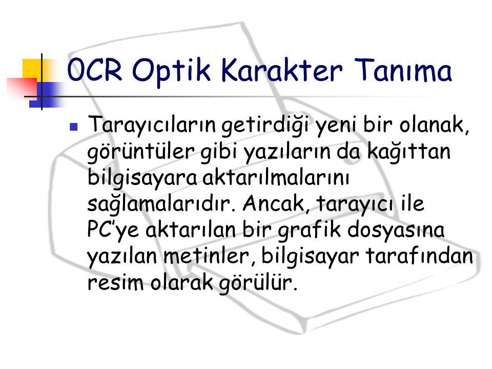 0CR Optik Karakter Tanıma Tarayıcıların getirdiği yeni bir olanak, görüntüler gibi yazıların da kağıttan bilgisayara aktarılmalarını sağlamalarıdır. A