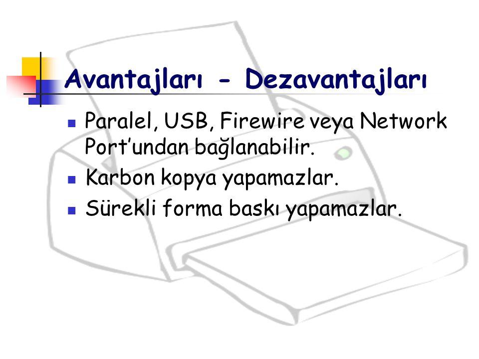 Paralel, USB, Firewire veya Network Port'undan bağlanabilir. Karbon kopya yapamazlar. Sürekli forma baskı yapamazlar. Avantajları - Dezavantajları
