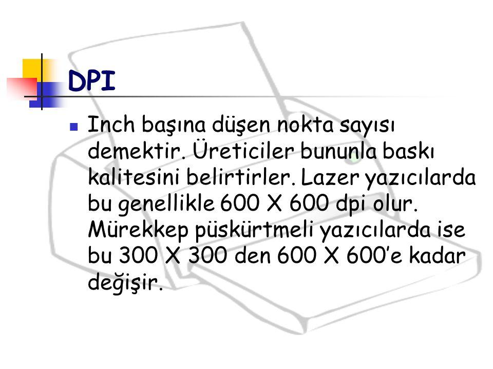 DPI Inch başına düşen nokta sayısı demektir. Üreticiler bununla baskı kalitesini belirtirler. Lazer yazıcılarda bu genellikle 600 X 600 dpi olur. Müre