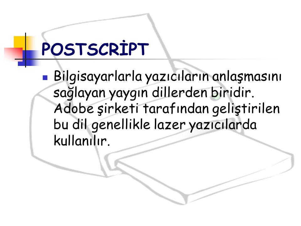 POSTSCRİPT Bilgisayarlarla yazıcıların anlaşmasını sağlayan yaygın dillerden biridir. Adobe şirketi tarafından geliştirilen bu dil genellikle lazer ya