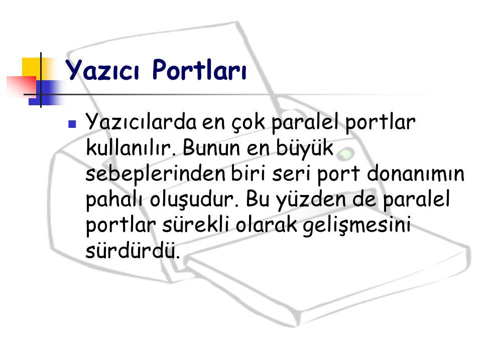 Yazıcı Portları Yazıcılarda en çok paralel portlar kullanılır. Bunun en büyük sebeplerinden biri seri port donanımın pahalı oluşudur. Bu yüzden de par