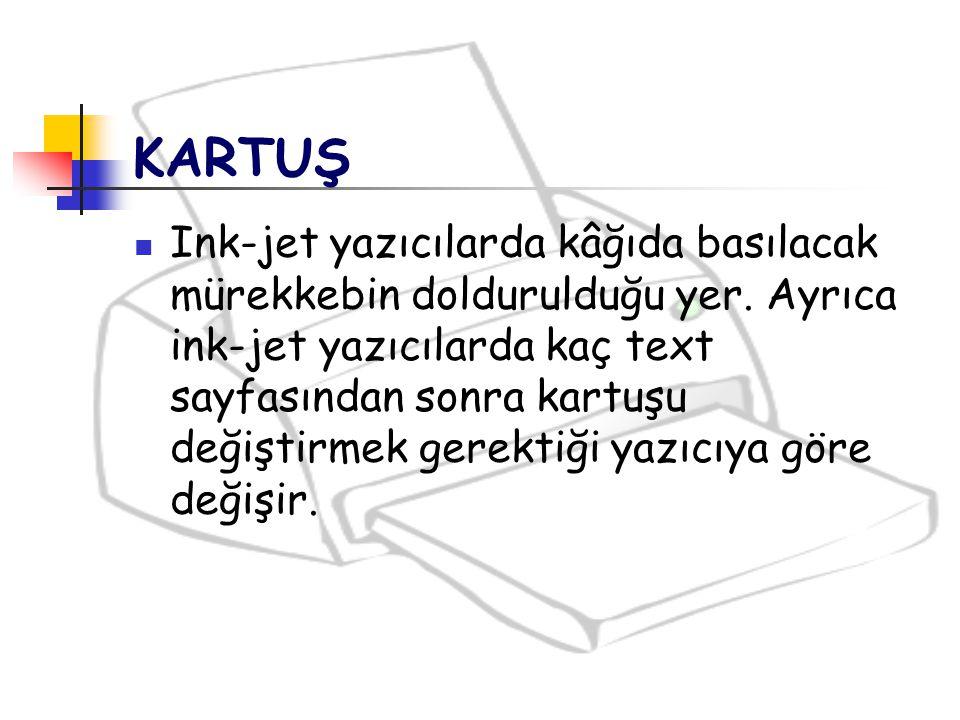 KARTUŞ Ink-jet yazıcılarda kâğıda basılacak mürekkebin doldurulduğu yer. Ayrıca ink-jet yazıcılarda kaç text sayfasından sonra kartuşu değiştirmek ger