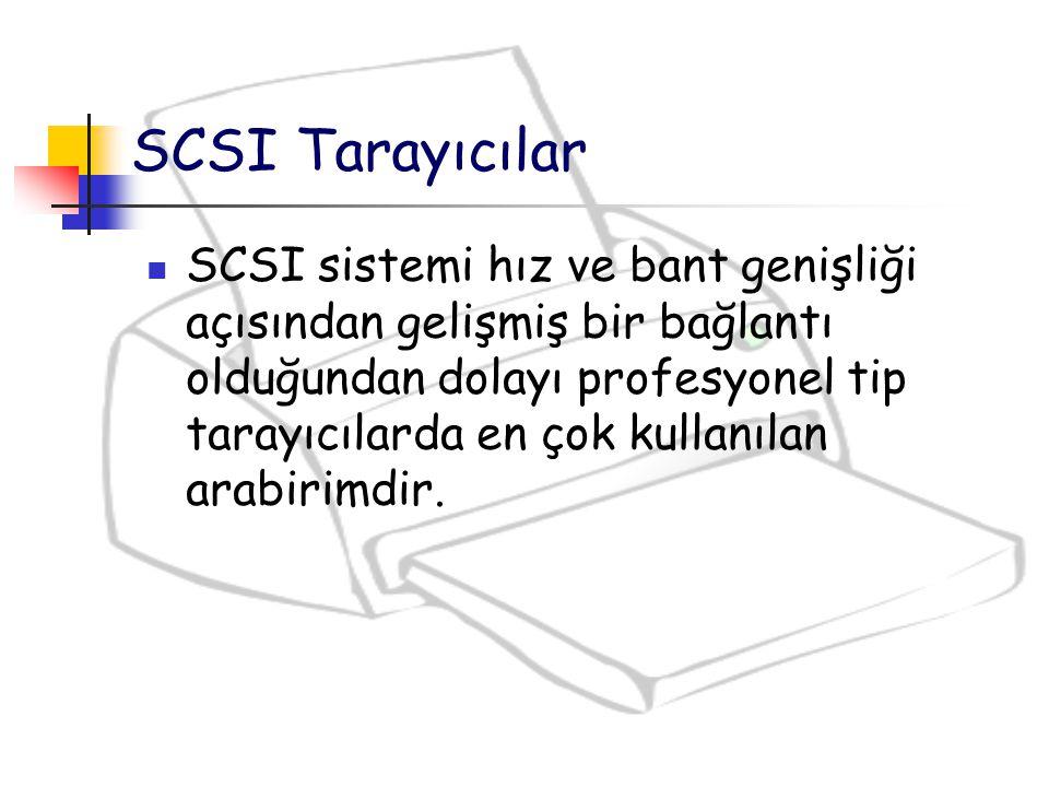 SCSI Tarayıcılar SCSI sistemi hız ve bant genişliği açısından gelişmiş bir bağlantı olduğundan dolayı profesyonel tip tarayıcılarda en çok kullanılan