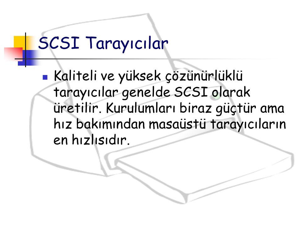 Kaliteli ve yüksek çözünürlüklü tarayıcılar genelde SCSI olarak üretilir. Kurulumları biraz güçtür ama hız bakımından masaüstü tarayıcıların en hızlıs