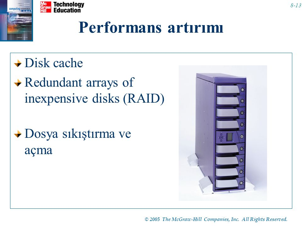 © 2005 The McGraw-Hill Companies, Inc. All Rights Reserved. 8-13 Performans artırımı Disk cache Redundant arrays of inexpensive disks (RAID) Dosya sık