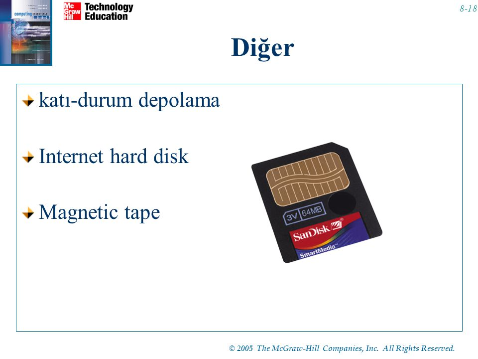 © 2005 The McGraw-Hill Companies, Inc. All Rights Reserved. 8-18 Diğer katı-durum depolama Internet hard disk Magnetic tape