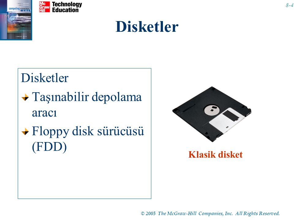 © 2005 The McGraw-Hill Companies, Inc. All Rights Reserved. 8-4 Disketler Taşınabilir depolama aracı Floppy disk sürücüsü (FDD) Klasik disket