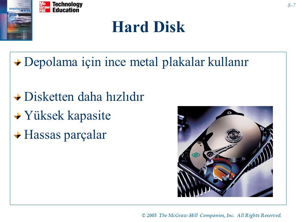 © 2005 The McGraw-Hill Companies, Inc. All Rights Reserved. 8-7 Hard Disk Depolama için ince metal plakalar kullanır Disketten daha hızlıdır Yüksek ka