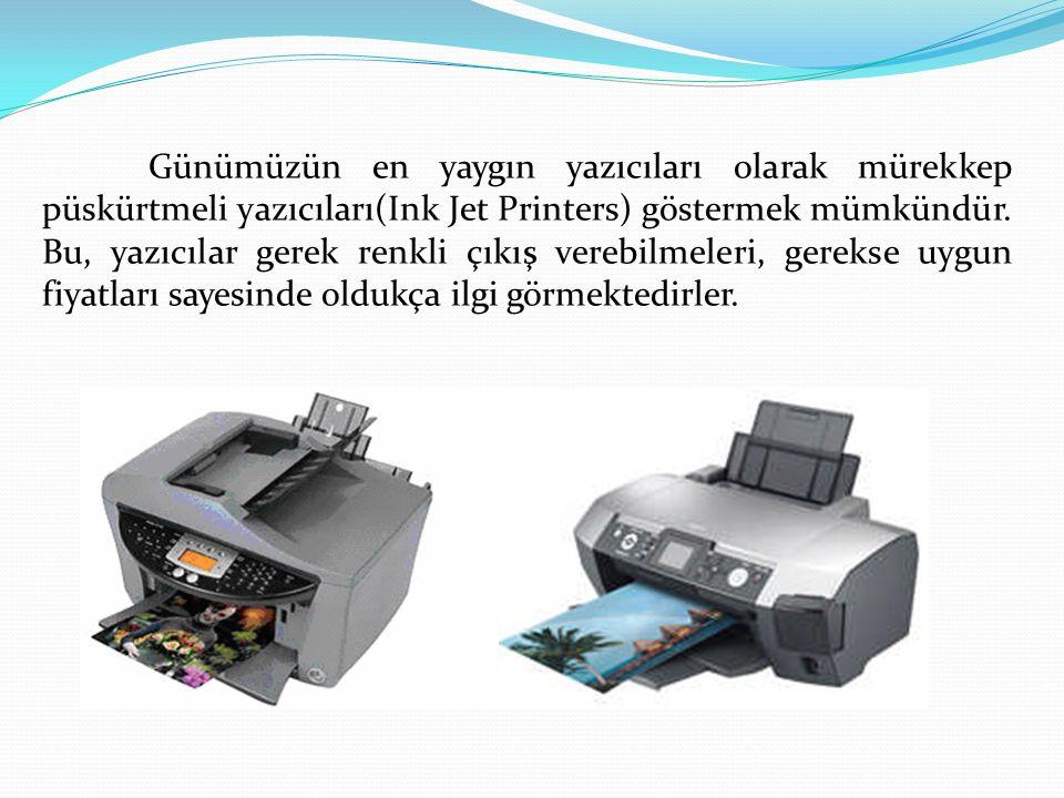 Günümüzün en yaygın yazıcıları olarak mürekkep püskürtmeli yazıcıları(Ink Jet Printers) göstermek mümkündür. Bu, yazıcılar gerek renkli çıkış verebilm
