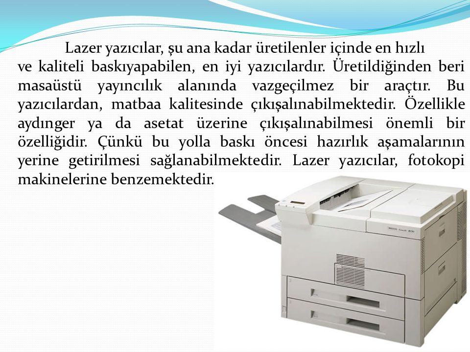Lazer yazıcılar, şu ana kadar üretilenler içinde en hızlı ve kaliteli baskıyapabilen, en iyi yazıcılardır. Üretildiğinden beri masaüstü yayıncılık ala