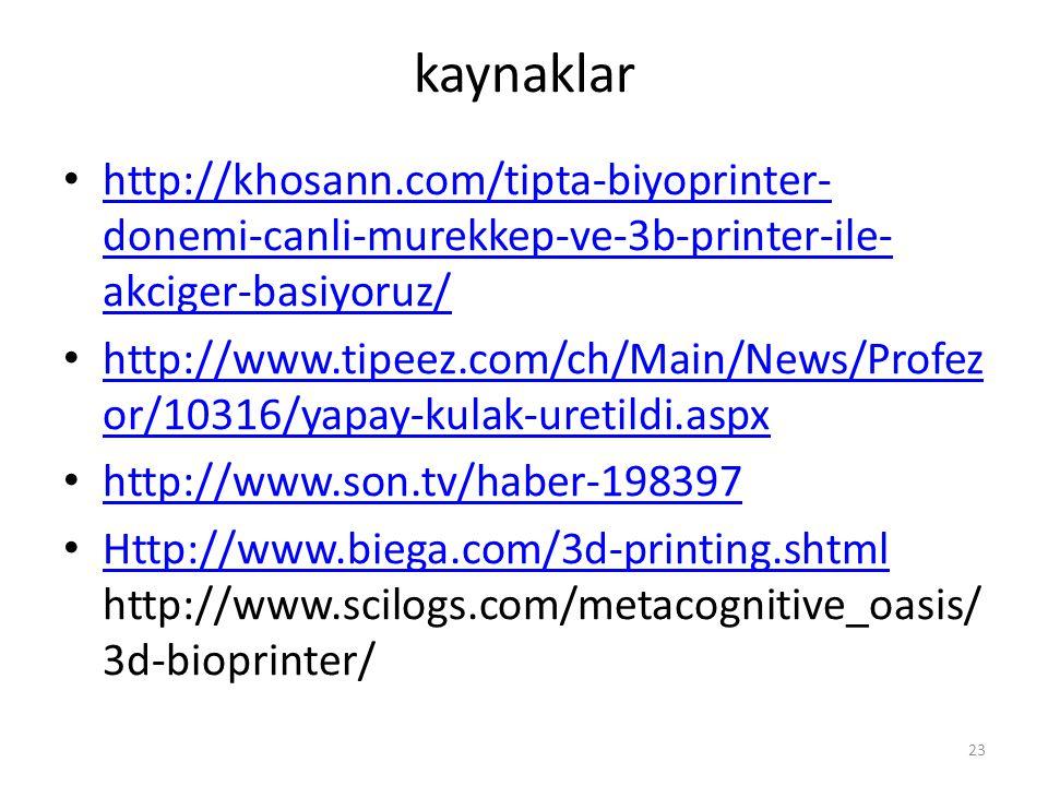 kaynaklar http://khosann.com/tipta-biyoprinter- donemi-canli-murekkep-ve-3b-printer-ile- akciger-basiyoruz/ http://khosann.com/tipta-biyoprinter- done