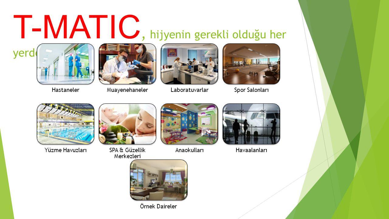 T-MATIC, hijyenin gerekli olduğu her yerde… HastanelerMuayenehanelerLaboratuvarlarSpor Salonları Yüzme HavuzlarıSPA & Güzellik Merkezleri AnaokullarıHavaalanları Örnek Daireler