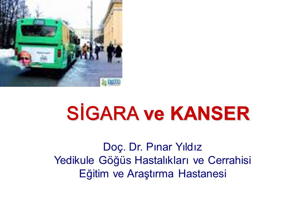 SİGARA ve KANSER Doç. Dr. Pınar Yıldız Yedikule Göğüs Hastalıkları ve Cerrahisi Eğitim ve Araştırma Hastanesi