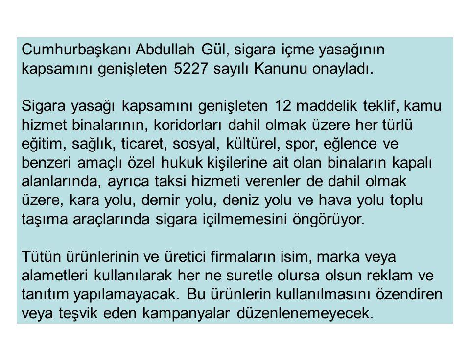 Cumhurbaşkanı Abdullah Gül, sigara içme yasağının kapsamını genişleten 5227 sayılı Kanunu onayladı. Sigara yasağı kapsamını genişleten 12 maddelik tek