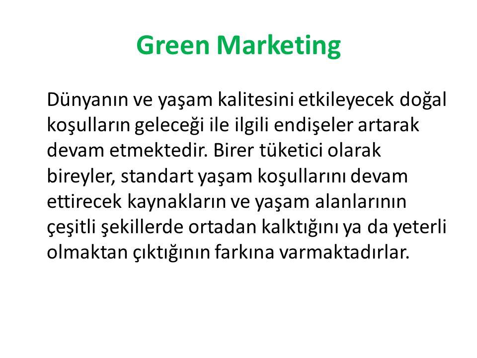Green Marketing Dünyanın ve yaşam kalitesini etkileyecek doğal koşulların geleceği ile ilgili endişeler artarak devam etmektedir. Birer tüketici olara