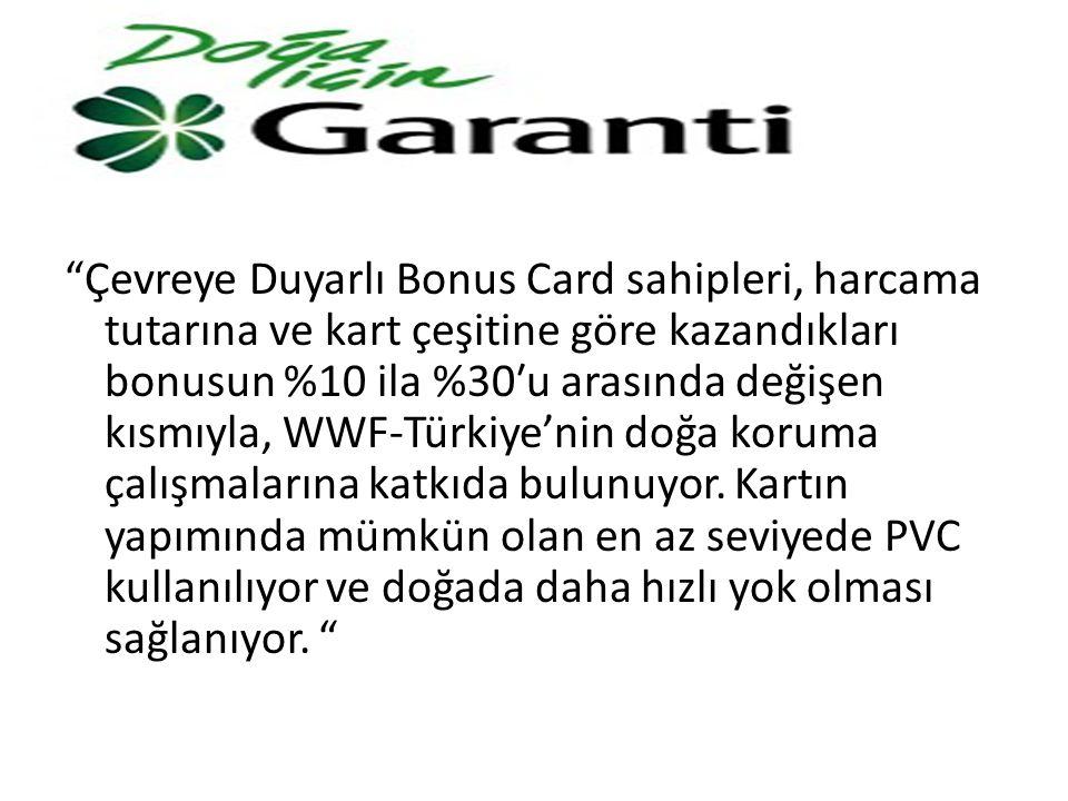 """""""Çevreye Duyarlı Bonus Card sahipleri, harcama tutarına ve kart çeşitine göre kazandıkları bonusun %10 ila %30′u arasında değişen kısmıyla, WWF-Türkiy"""