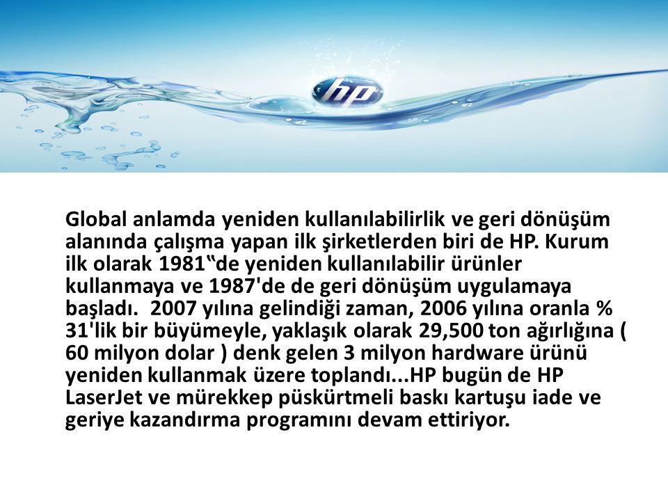 """Global anlamda yeniden kullanılabilirlik ve geri dönüşüm alanında çalışma yapan ilk şirketlerden biri de HP. Kurum ilk olarak 1981""""de yeniden kullanıl"""