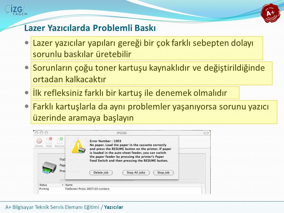 A+ Bilgisayar Teknik Servis Elemanı Eğitimi / Yazıcılar Lazer Yazıcılarda Problemli Baskı Lazer yazıcılar yapıları gereği bir çok farklı sebepten dola