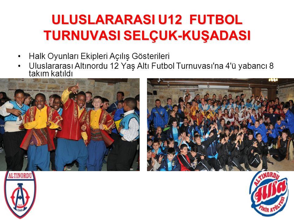 ULUSLARARASI U12 FUTBOL TURNUVASI SELÇUK-KUŞADASI Halk Oyunları Ekipleri Açılış Gösterileri Uluslararası Altınordu 12 Yaş Altı Futbol Turnuvası'na 4'ü