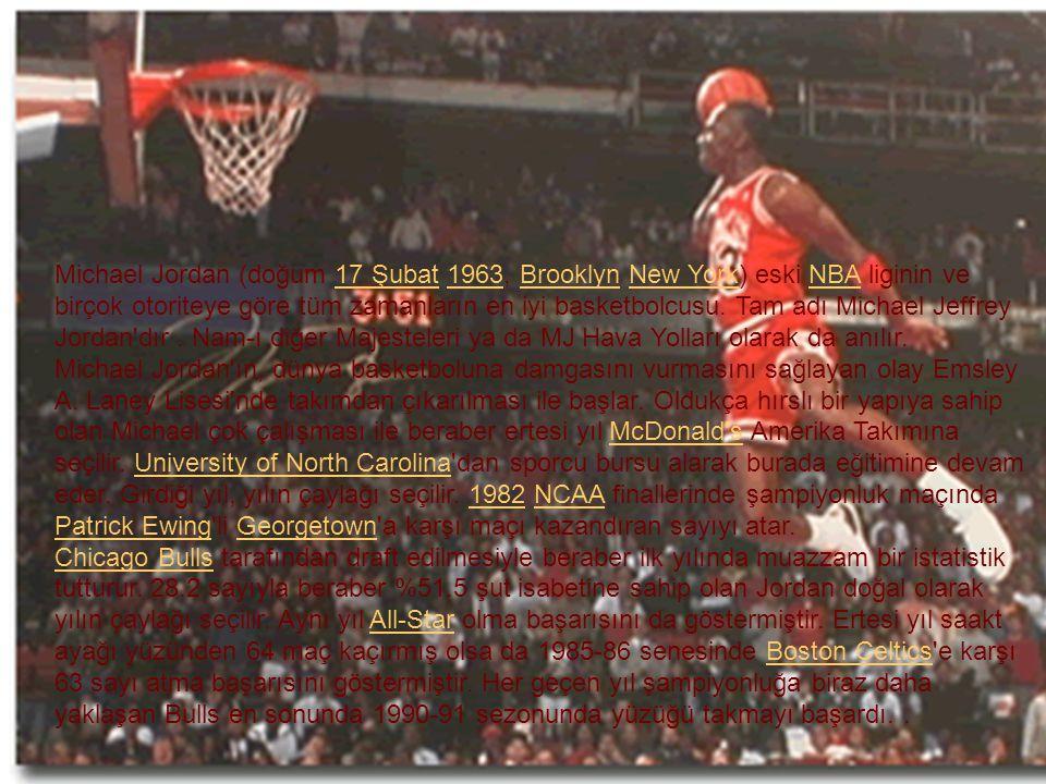 Michael Jordan (doğum 17 Şubat 1963, Brooklyn New York) eski NBA liginin ve birçok otoriteye göre tüm zamanların en iyi basketbolcusu.