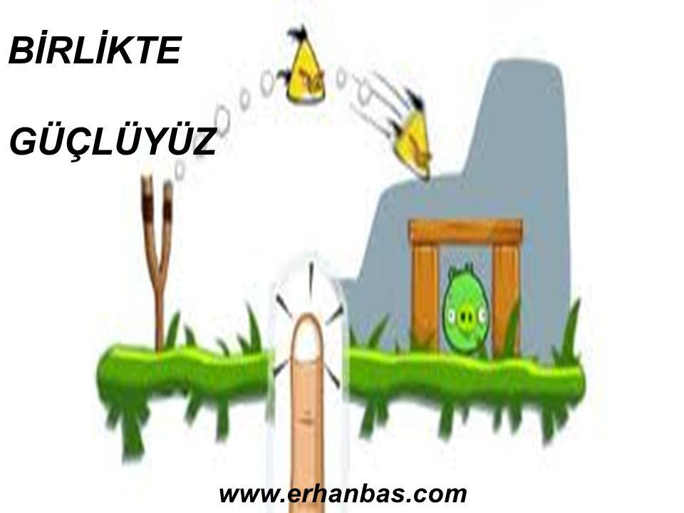 BİRLİKTE GÜÇLÜYÜZ www.erhanbas.com