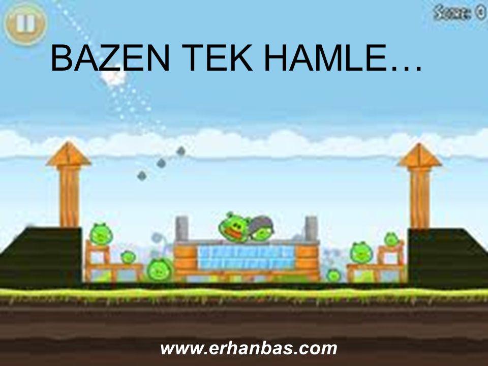 BAZEN TEK HAMLE… www.erhanbas.com