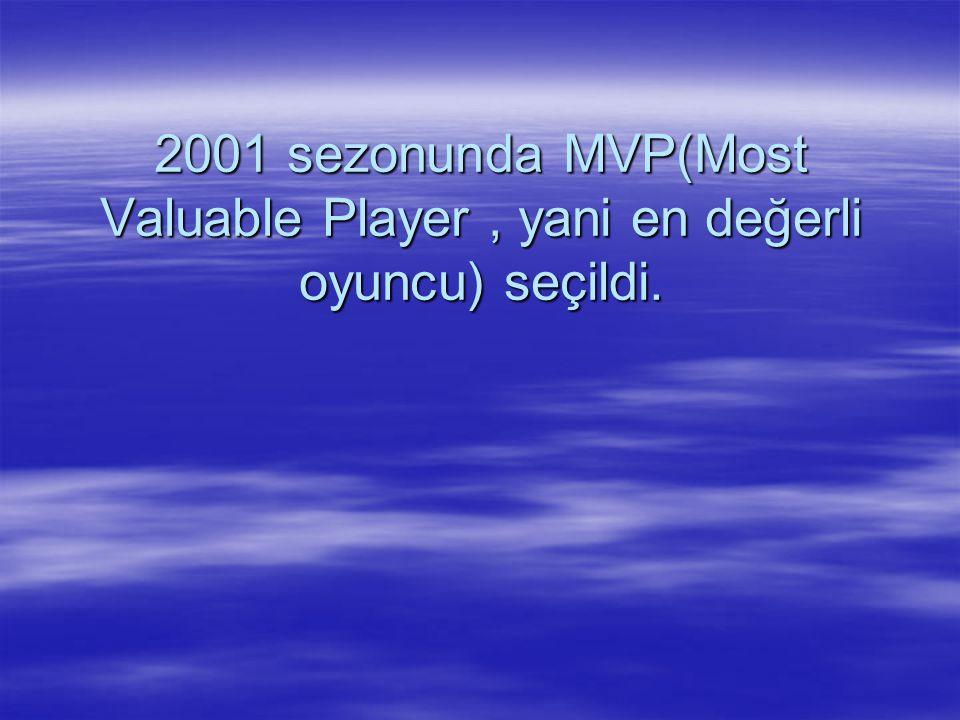 2001 sezonunda MVP(Most Valuable Player, yani en değerli oyuncu) seçildi.