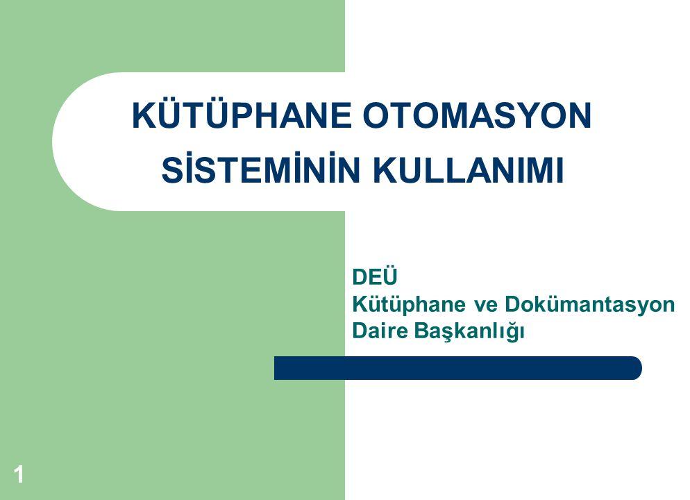 KÜTÜPHANE OTOMASYON SİSTEMİNİN KULLANIMI DEÜ Kütüphane ve Dokümantasyon Daire Başkanlığı 1