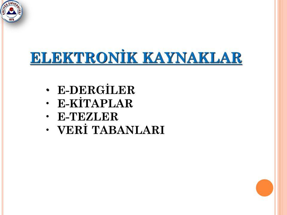 ELEKTRONİK KAYNAKLAR E-DERGİLER E-KİTAPLAR E-TEZLER VERİ TABANLARI