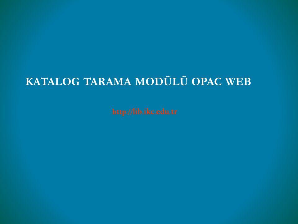 KATALOG TARAMA MODÜLÜ OPAC WEB http:// lib.ikc.edu.tr