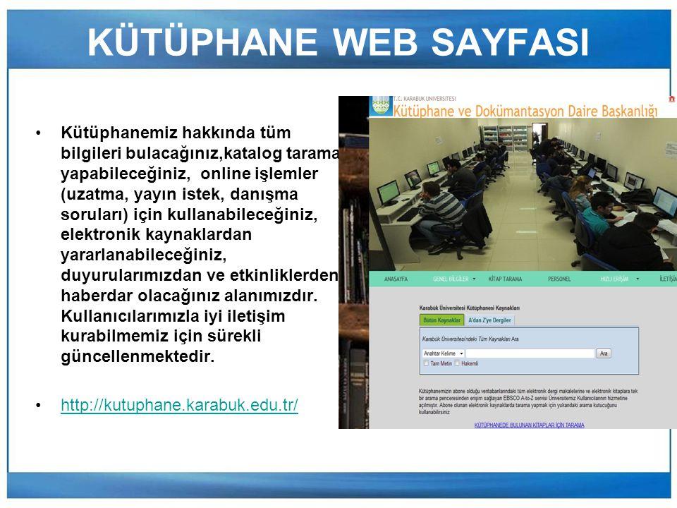Online Hizmetler Katalog Tarama http://193.140.9.26/yordam.htm Elektronik Kaynaklar http://kutuphane.karabuk.edu.tr/aboneveritabanlari.html KÜTÜPHANE HİZMETLERİ ÖDÜNÇ VERME HİZMETİ DANIŞMA HİZMETİ ELEKTRONİK KAYNAKLAR KABLOSUZ İNTERNET KÜTÜPHANELER ARASI ÖDÜNÇ VERME (ILL) ISSN/ISBN OKUR KULLANICI EĞİTİMLERİ